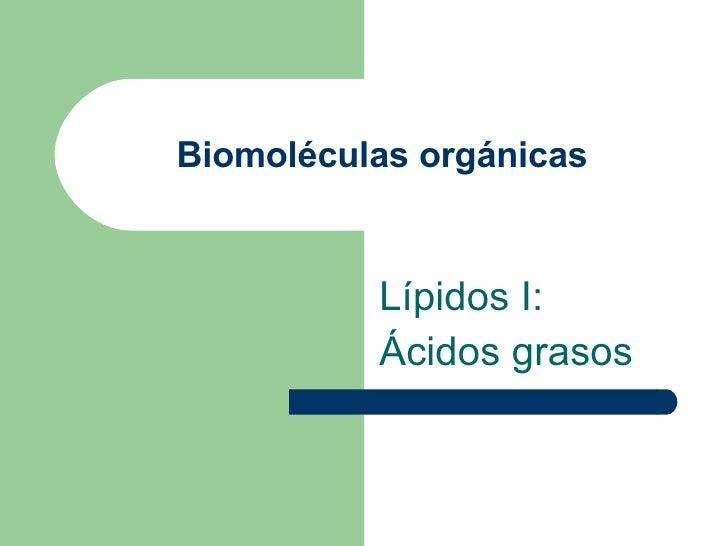 Biomoléculas orgánicas Lípidos I: Ácidos grasos