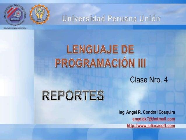 Ing. Angel R. Condori Coaquira angeldx7@hotmail.com http://www.juliacasoft.com Clase Nro. 4