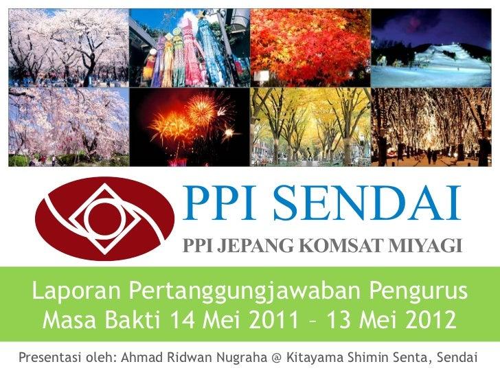 Laporan Pertanggungjawaban Pengurus  Masa Bakti 14 Mei 2011 – 13 Mei 2012Presentasi oleh: Ahmad Ridwan Nugraha @ Kitayama ...