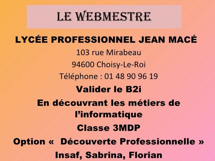 LE WEBMESTRE LYCÉE PROFESSIONNEL JEAN MACÉ   103 rue Mirabeau 94600 Choisy-Le-Roi Téléphone : 01 48 90 96 19 Valider le B2...