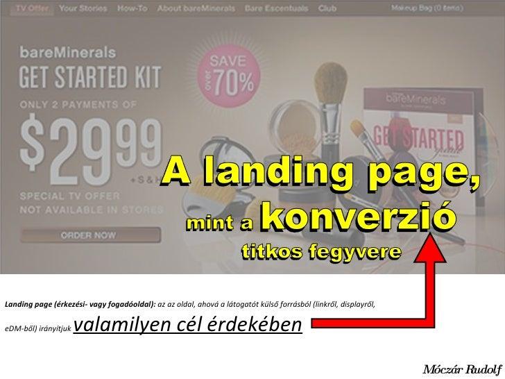 Móczár Rudolf Landing page (érkezési- vagy fogadóoldal):  az az oldal, ahová a látogatót külső forrásból (linkről, display...