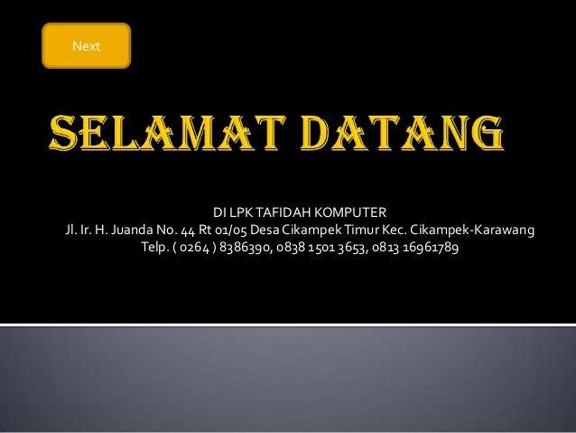 Next                            DI LPK TAFIDAH KOMPUTERJl. Ir. H. Juanda No. 44 Rt 01/05 Desa Cikampek Timur Kec. Cikampek...