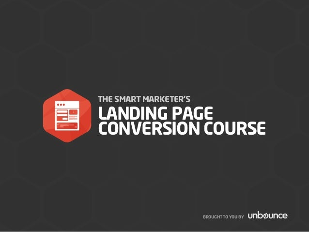 THE SMART MARKETER'S LANDING PAGE CONVERSION COURSE BROUGHT TO YOU BY