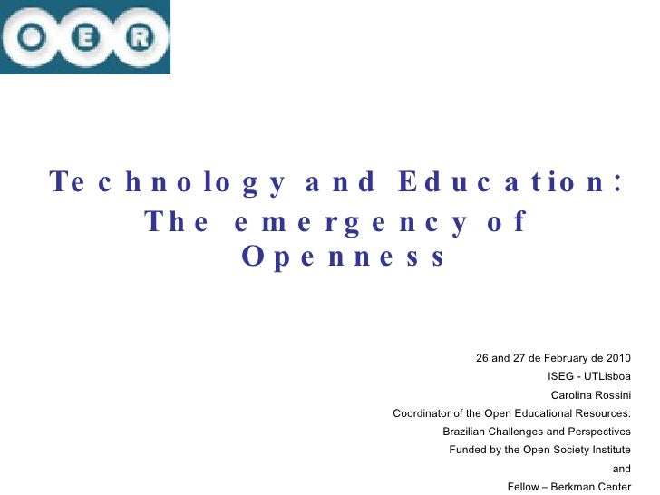 <ul><li>Technology and Education: </li></ul><ul><li>The emergency of Openness </li></ul><ul><li>26 and 27 de February de 2...