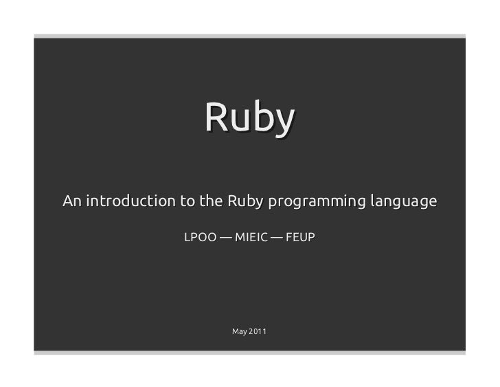 RubyAn introduction to the Ruby programming language               LPOO — MIEIC — FEUP                     May 2011