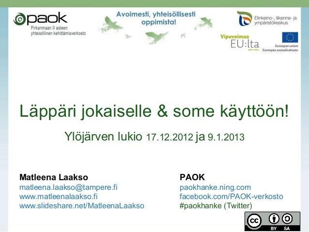 Läppäri jokaiselle & some käyttöön!           Ylöjärven lukio 17.12.2012 ja 9.1.2013Matleena Laakso                     PA...