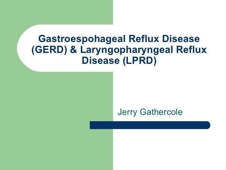 Gastroespohageal Reflux Disease(GERD) & Laryngopharyngeal Reflux         Disease (LPRD)                Jerry Gathercole