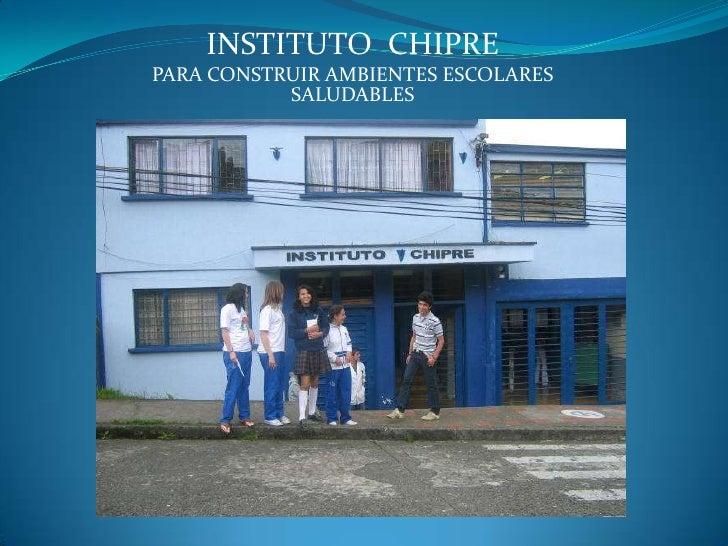 INSTITUTO  CHIPRE<br />PARA CONSTRUIR AMBIENTES ESCOLARES SALUDABLES<br />