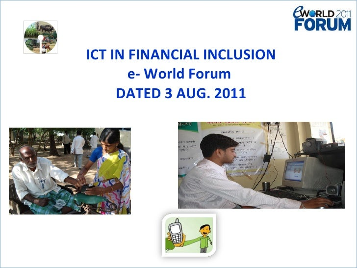 ICT IN FINANCIAL INCLUSION  e- World Forum  DATED 3 AUG. 2011