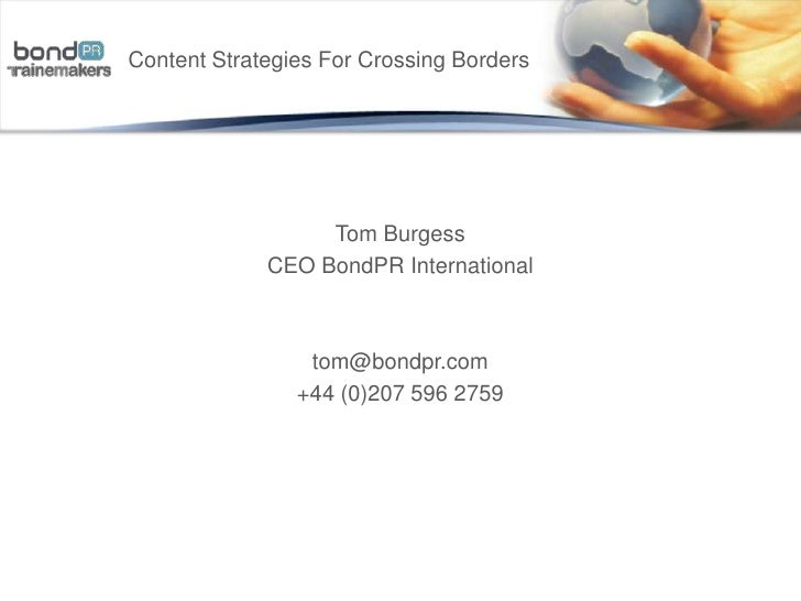 Content Strategies For Crossing Borders<br /> <br />Tom Burgess<br />CEO BondPR International<br />tom@bondpr.com<br />+44...