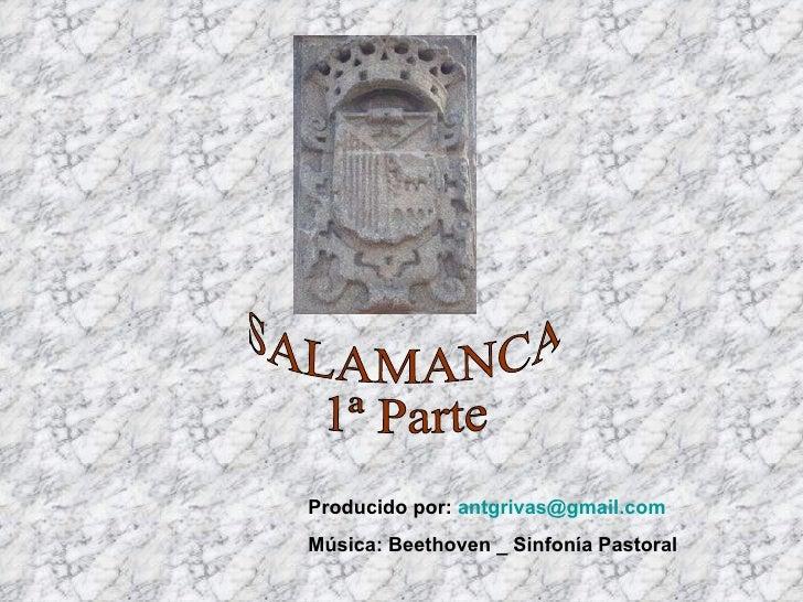 SALAMANCA 1ª Parte Producido por:  [email_address] Música: Beethoven _ Sinfonía Pastoral