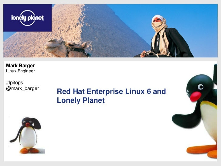 1<br />Mark Barger<br />Linux Engineer<br />#lpitops<br />@mark_barger<br />Red Hat Enterprise Linux 6 and Lonely Planet<b...