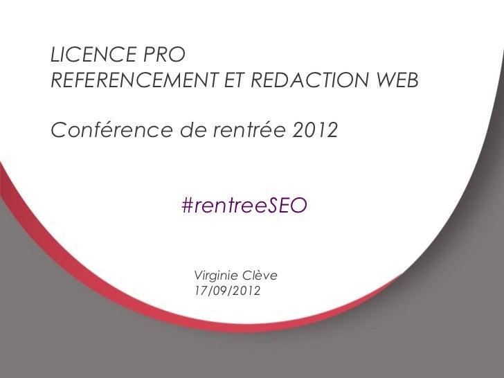 E                                     1    LICENCE PRO    REFERENCEMENT ET REDACTION WEB    Conférence de rentrée 2012    ...