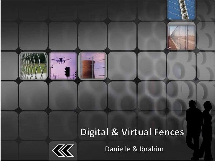 Digital & Virtual Fences<br />Danielle & Ibrahim<br />