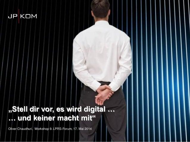 """JP│KOM xxxx """"Stell dir vor, es wird digital und keiner macht mit …"""" """"Stell dir vor, es wird digital … … und keiner macht m..."""