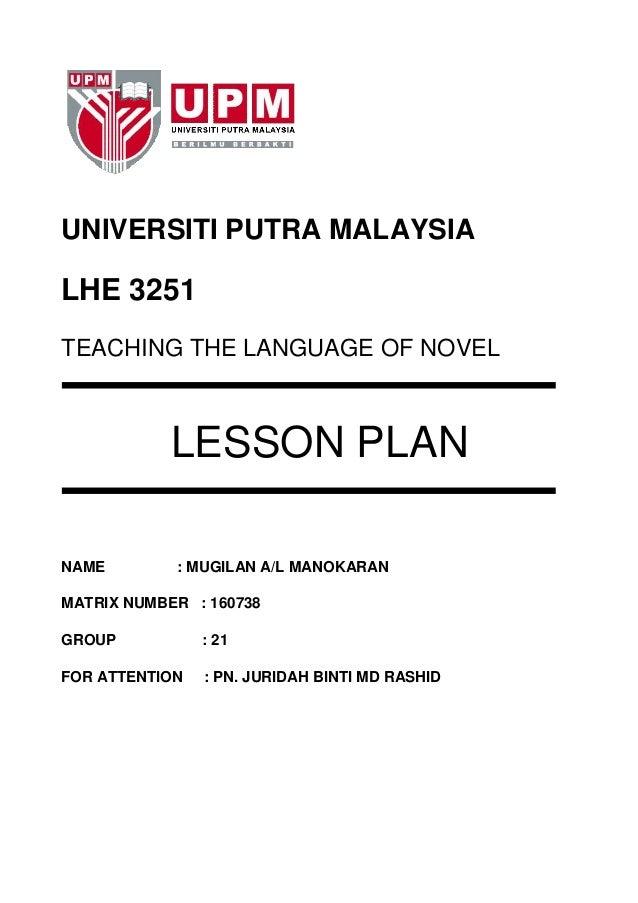 UNIVERSITI PUTRA MALAYSIALHE 3251TEACHING THE LANGUAGE OF NOVEL            LESSON PLANNAME        : MUGILAN A/L MANOKARANM...