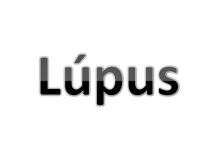 • O lúpus eritematoso sistémico (LES ou lúpus) é uma doença  auto-imune do tecido conjuntivo de causa desconhecida que  po...