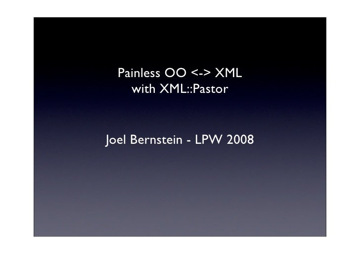 Painless OO <-> XML     with XML::Pastor   Joel Bernstein - LPW 2008
