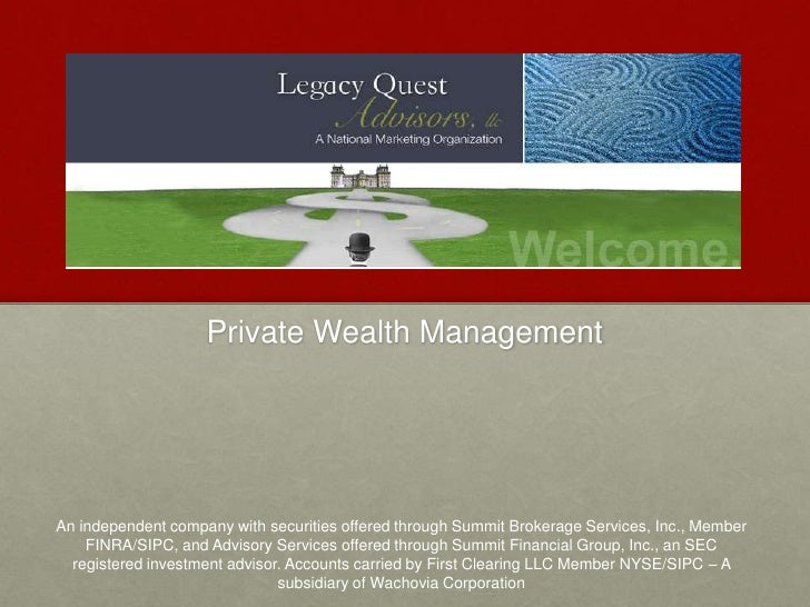 Private Wealth Management     An independent company with securities offered through Summit Brokerage Services, Inc., Memb...