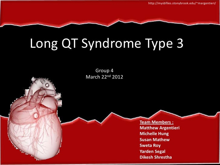 http://mysbfiles.stonybrook.edu/~margentieri/Long QT Syndrome Type 3                               3           Group 4    ...
