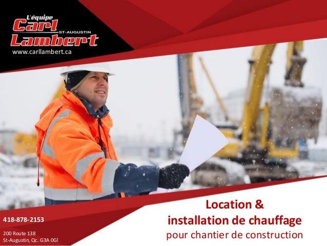 Location & installation de chauffage pour chantier de construction 418-878-2153 200 Route 138 St-Augustin, Qc. G3A 0Gl www...