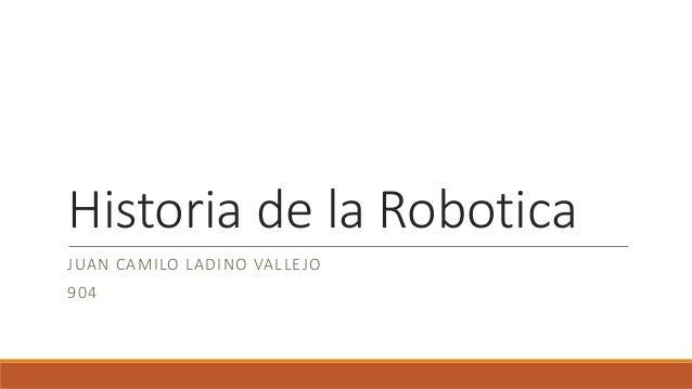 Historia de la Robotica JUAN CAMILO LADINO VALLEJO 904