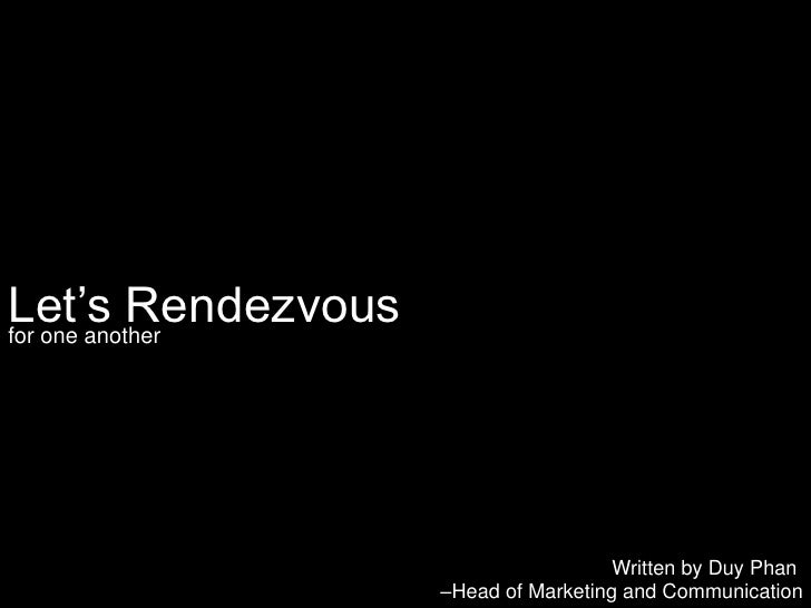 Let's Rendezvous<br />for one another<br />Written by DuyPhan<br />–Head of Marketing and Communication<br />
