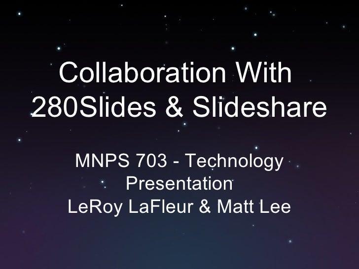 Collaboration With  280Slides & Slideshare MNPS 703 - Technology Presentation LeRoy LaFleur & Matt Lee