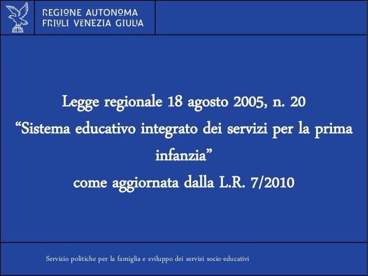 """legge regionale 18 agosto 2005, n. 20       Legge regionale 18 agosto 2005, n. 20""""Sistema educativo integrato dei servizi ..."""