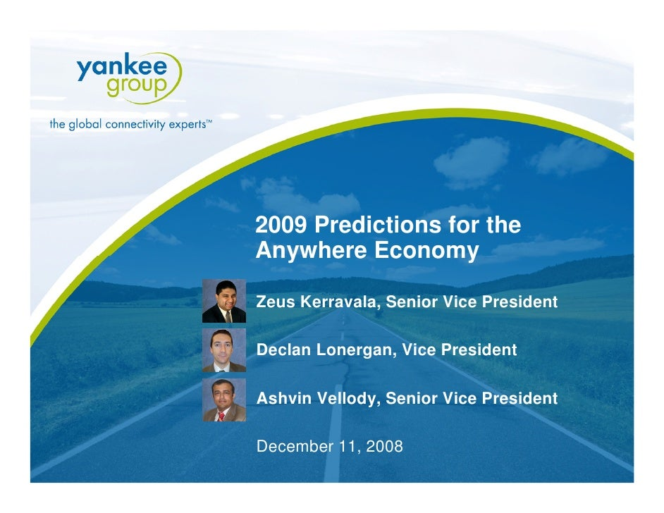 2009 Predictions for the                    Anywhere Economy                     Zeus Kerravala, Senior Vice President    ...