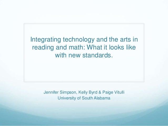 Integrating technology and the arts in reading and math: What it looks like         with new standards.    Jennifer Simpso...