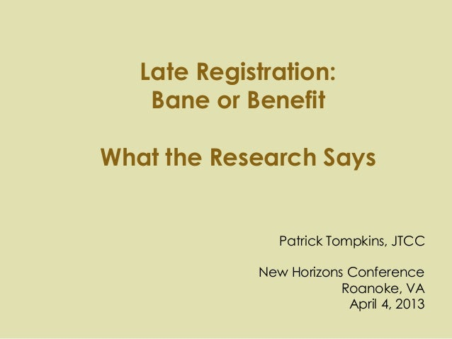 Late Registration:    Bane or BenefitWhat the Research Says                Patrick Tompkins, JTCC             New Horizons...
