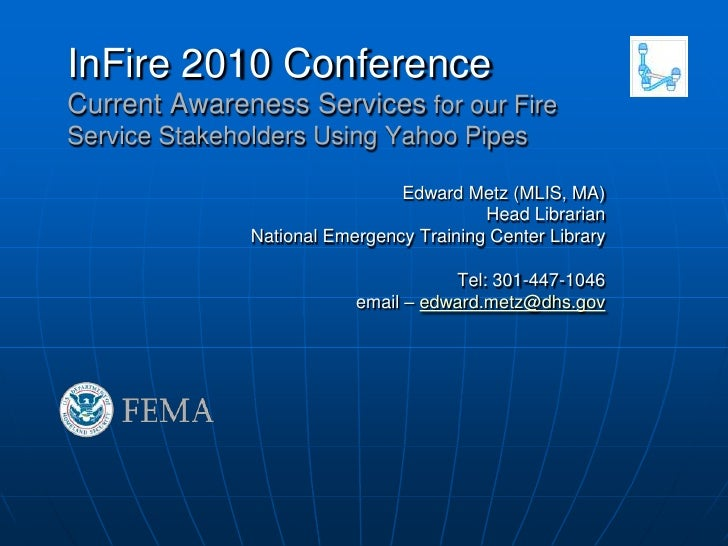 InFire 2010 ConferenceCurrent Awareness Services for our Fire Service Stakeholders Using Yahoo Pipes<br />Edward Metz (MLI...