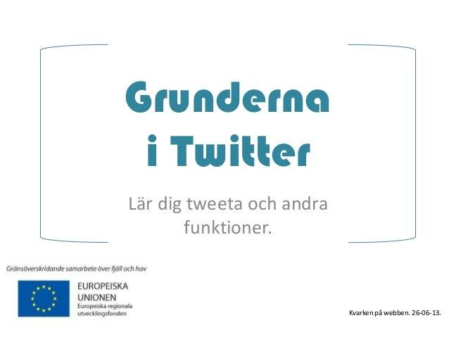 Grunderna i Twitter Lär dig tweeta och andra funktioner. Kvarken på webben. 26-06-13.