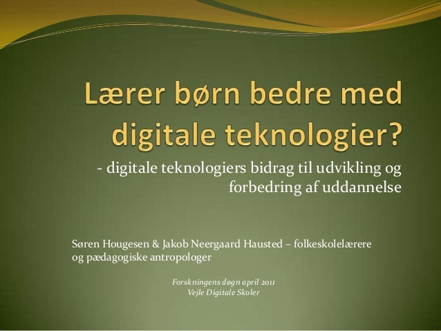 - digitale teknologiers bidrag til udvikling og                        forbedring af uddannelseSøren Hougesen & Jakob Neer...