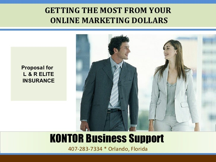 GETTING THE MOST FROM YOUR  ONLINE MARKETING DOLLARS Proposal for   L & R ELITE INSURANCE KONTOR Business Support   407-28...