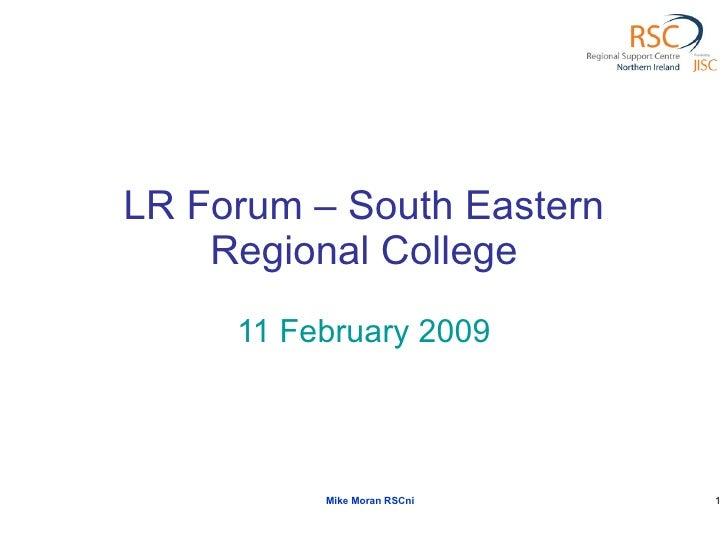 LR Forum – South Eastern Regional College 11 February 2009 Mike Moran RSCni