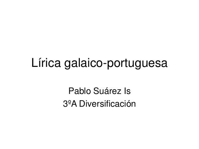 Lírica galaico-portuguesa Pablo Suárez Is 3ºA Diversificación