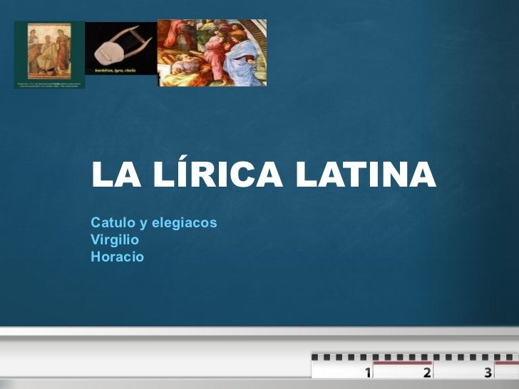LA LÍRICA LATINA Catulo y elegiacos Virgilio Horacio