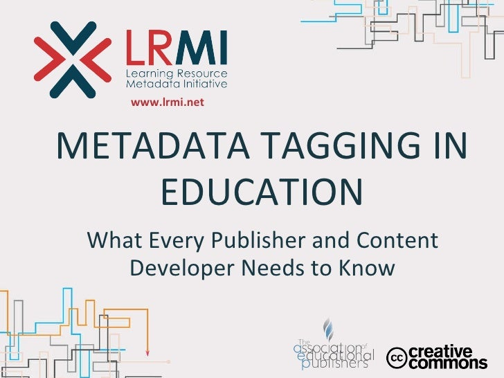 www.lrmi.net METADATA TAGGING IN EDUCATION What Every Publisher and Content Developer Needs to Know