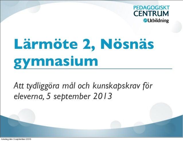Lärmöte 2, Tydliggöra mål och kunskapskrav, Nösnäs Gymnasium, 2013-09-05