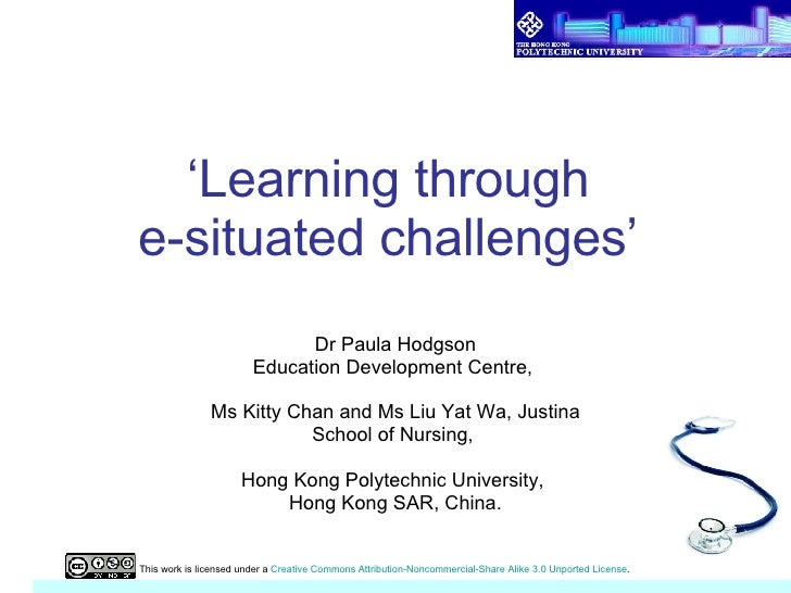 ' Learning through  e-situated challenges'  Dr Paula Hodgson Education Development Centre,  Ms Kitty Chan and Ms Liu Yat W...