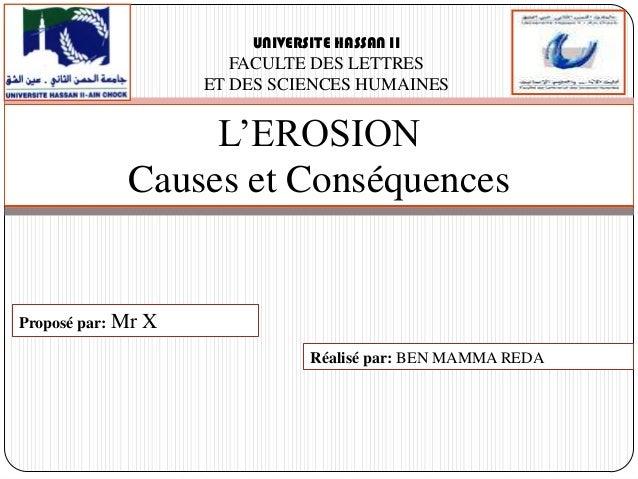 UNIVERSITE HASSAN II  FACULTE DES LETTRES ET DES SCIENCES HUMAINES  L'EROSION Causes et Conséquences  Proposé par: Mr  X R...