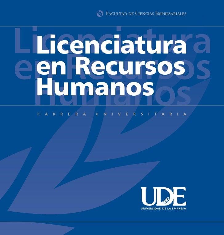 Licenciatura   Licenciatura en Recursos   en Recursos   Humanos  Humanos          UNIVERSIDAD DE LA EMPRESA
