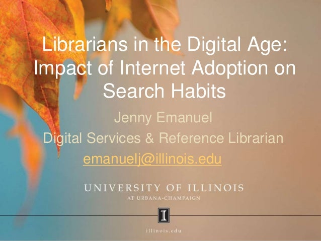 Librarians in the Digital Age: Impact of Internet Adoption on Search Habits Jenny Emanuel Digital Services & Reference Lib...