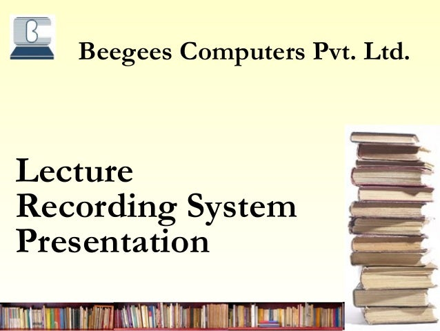 Beegees Computers Pvt. Ltd.LectureRecording SystemPresentation