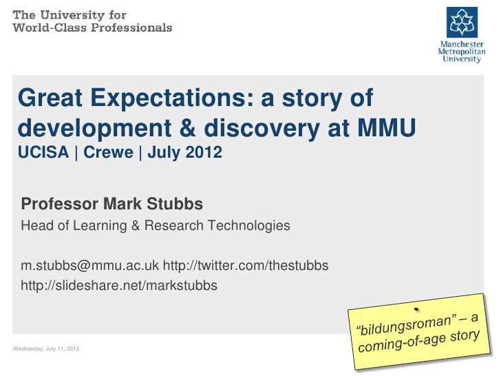 Great Expectations: a story of development & discovery at MMU UCISA | Crewe | July 2012  Professor Mark Stubbs  Head of Le...