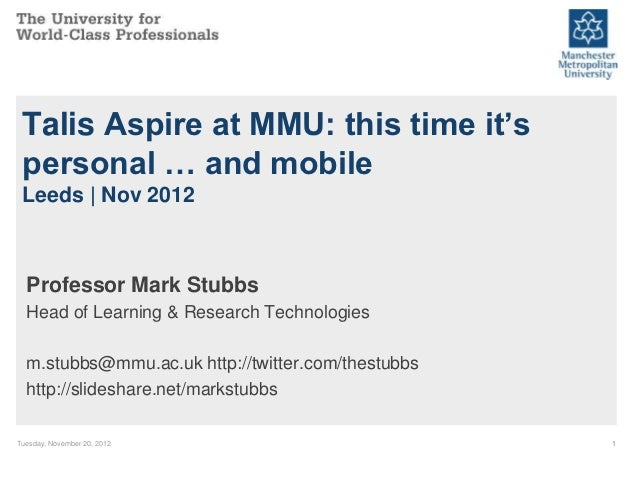 Talis Aspire at MMU: this time it's personal … and mobile Leeds | Nov 2012  Professor Mark Stubbs  Head of Learning & Rese...