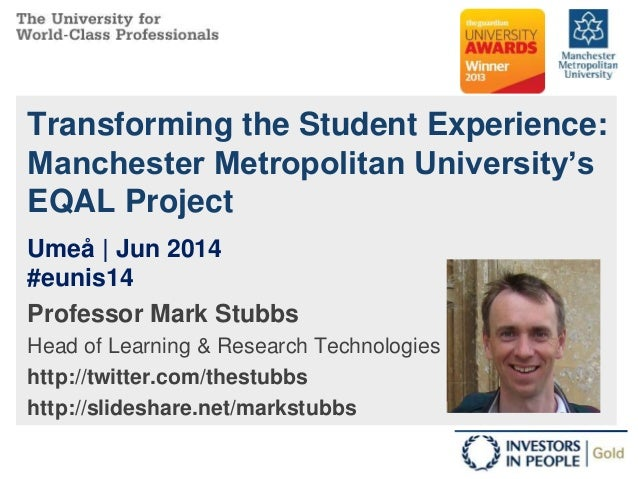 Transforming the Student Experience: Manchester Metropolitan University's EQAL Project Professor Mark Stubbs Head of Learn...