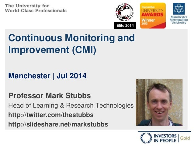 Continuous Monitoring and Improvement (CMI) Professor Mark Stubbs Head of Learning & Research Technologies http://twitter....